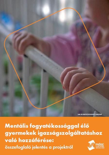 Mentális fogyatékossággal élő gyermekek igazságszolgáltatáshoz való hozzáférése: összefoglaló jelentés a projektről