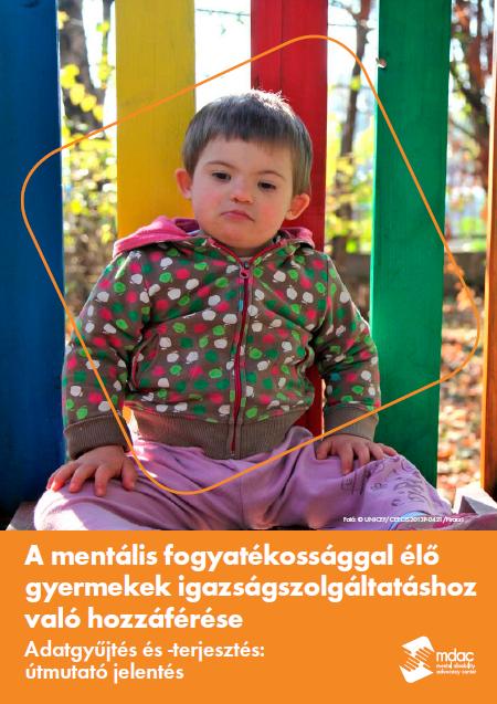 A mentális fogyatékossággal élő gyermekek igazságszolgáltatáshoz való hozzáférése Adatgyűjtés és -terjesztés: útmutató jelentés