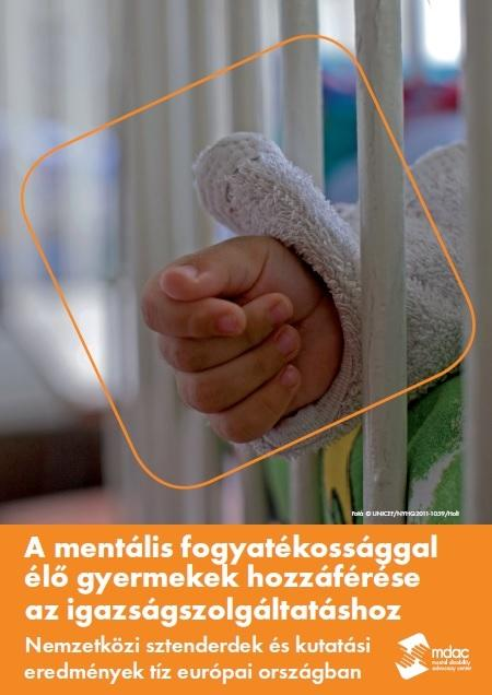 A mentális fogyatékossággal élő gyermekek hozzáférése az igazságszolgáltatáshoz Nemzetközi sztenderdek és kutatási eredmények tíz európai országban